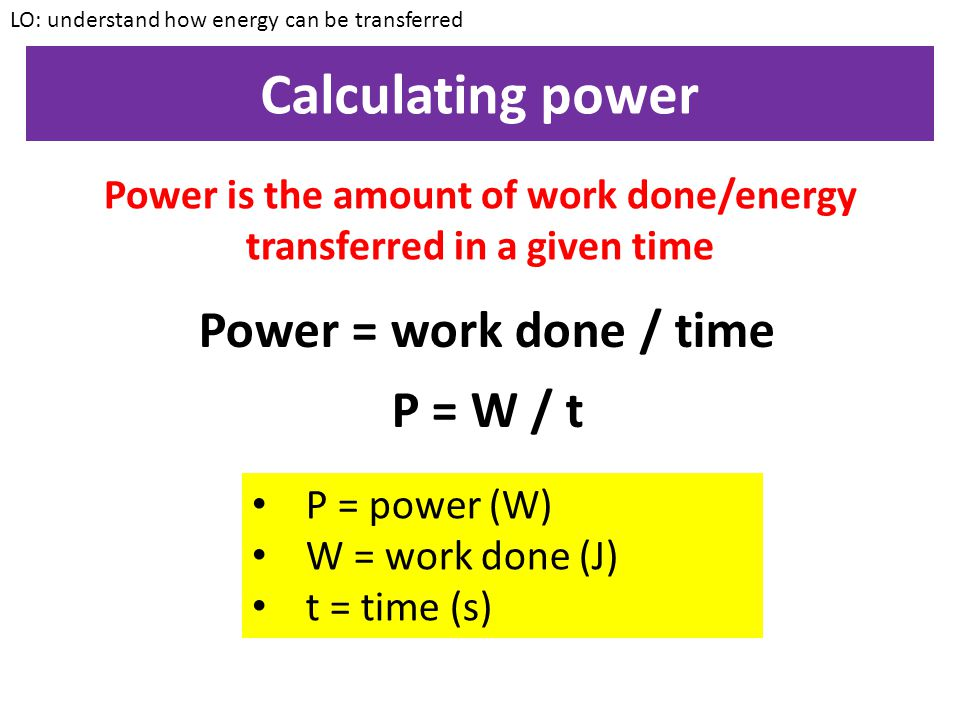 Power is the amount of work done/energy transferred in a given time