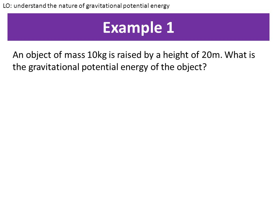 LO: understand the nature of gravitational potential energy