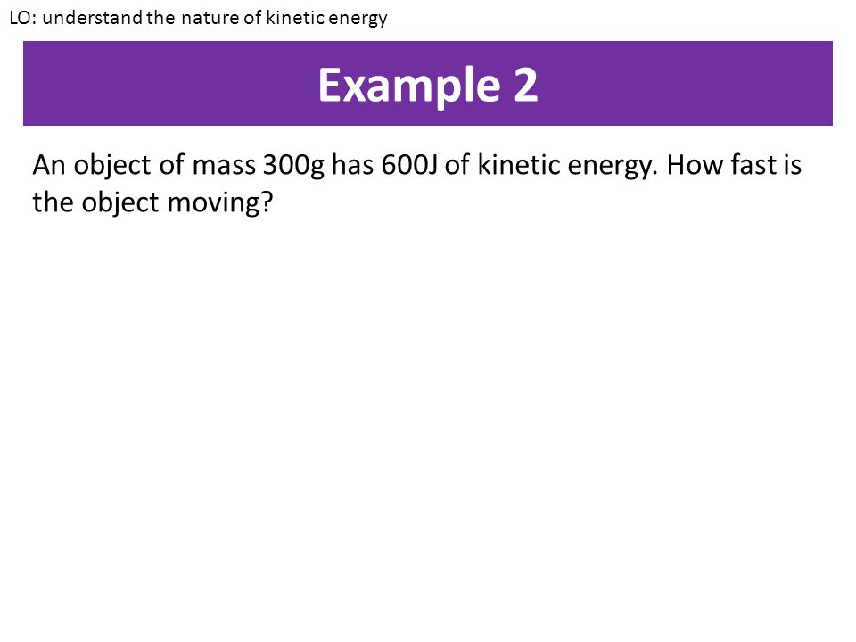 LO: understand the nature of kinetic energy