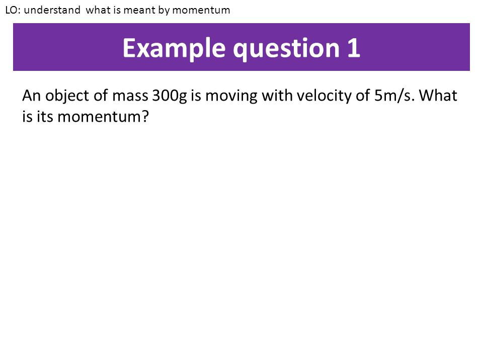 LO: understand what is meant by momentum