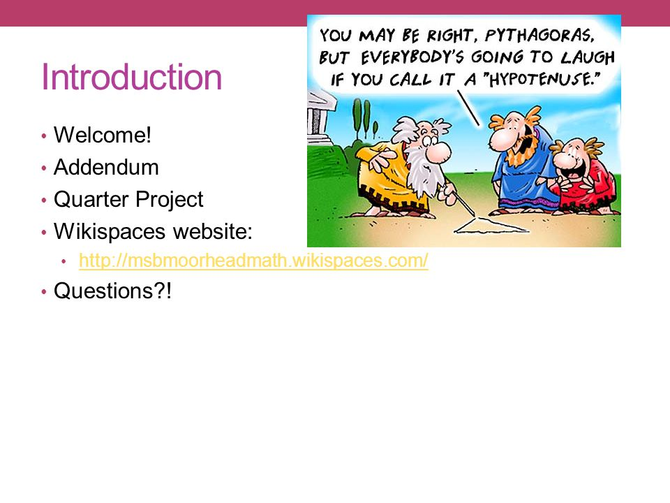 Introduction Welcome! Addendum Quarter Project Wikispaces website: