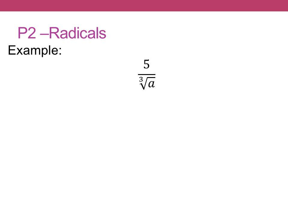 P2 –Radicals Example: 5 3 𝑎
