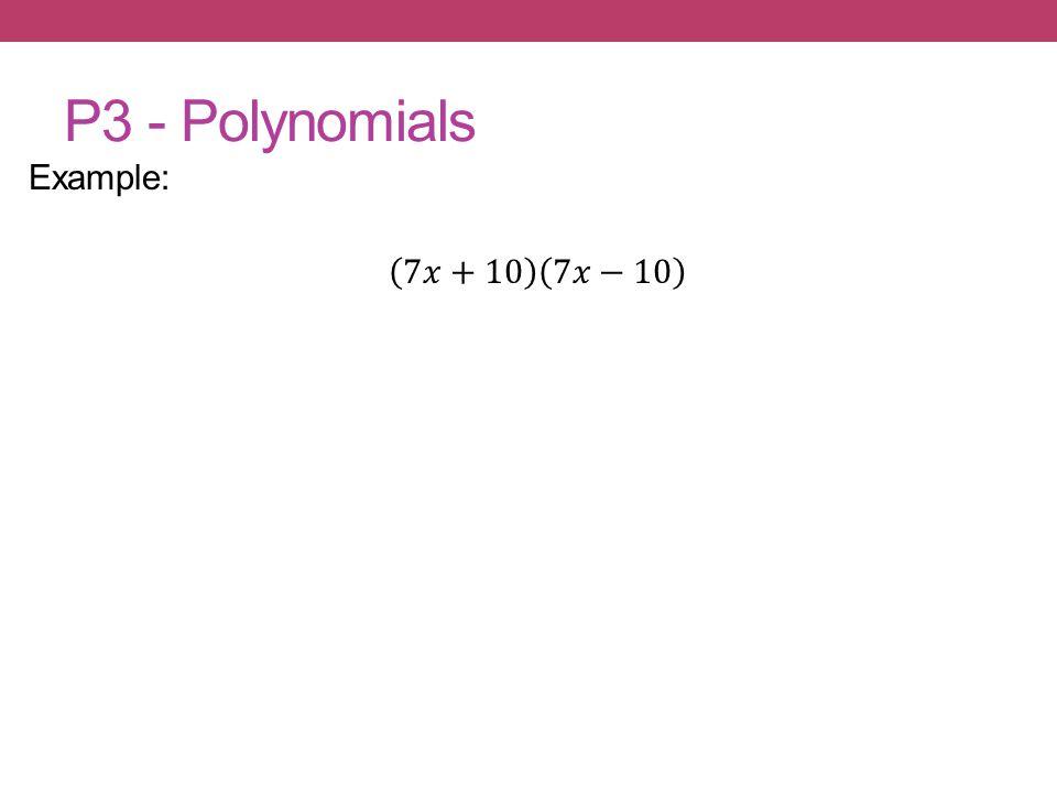 P3 - Polynomials Example: 7𝑥+10 7𝑥−10