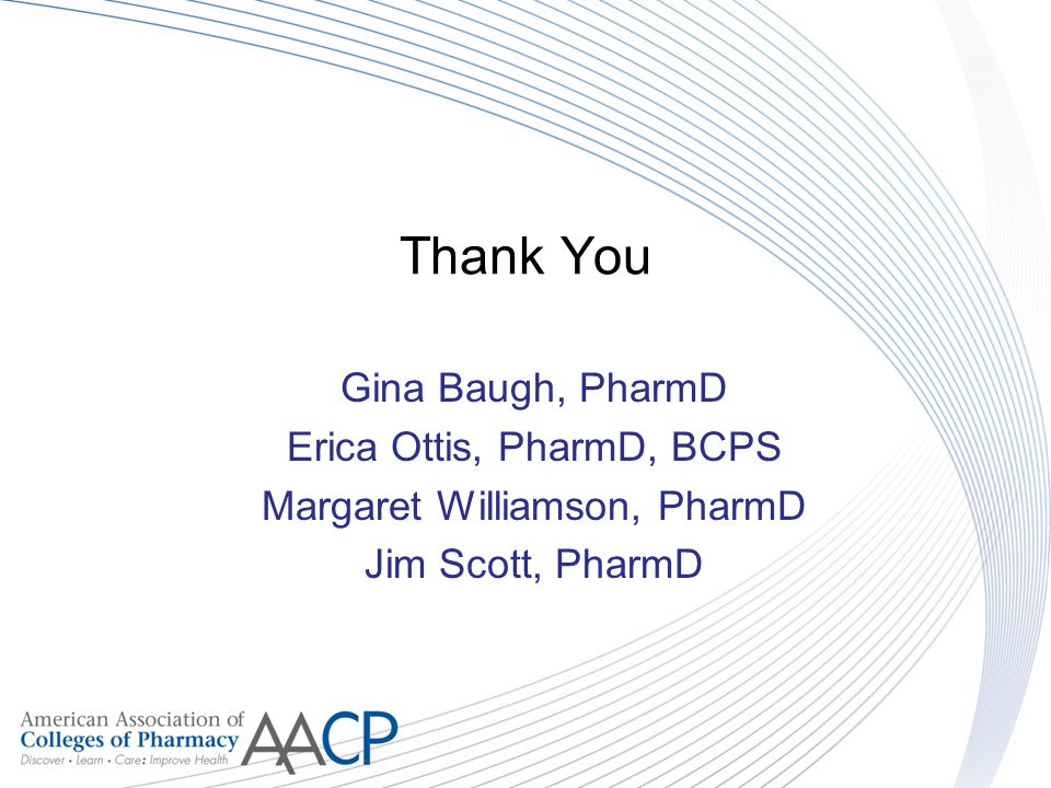 Thank You Gina Baugh, PharmD Erica Ottis, PharmD, BCPS