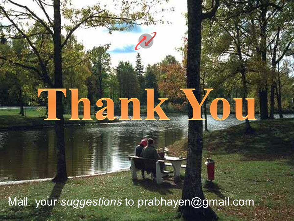 Thank You Mail your suggestions to prabhayen@gmail.com
