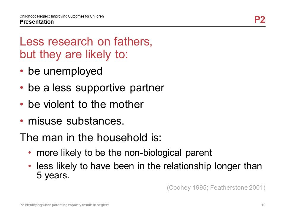 Less research on fathers, but they are likely to: