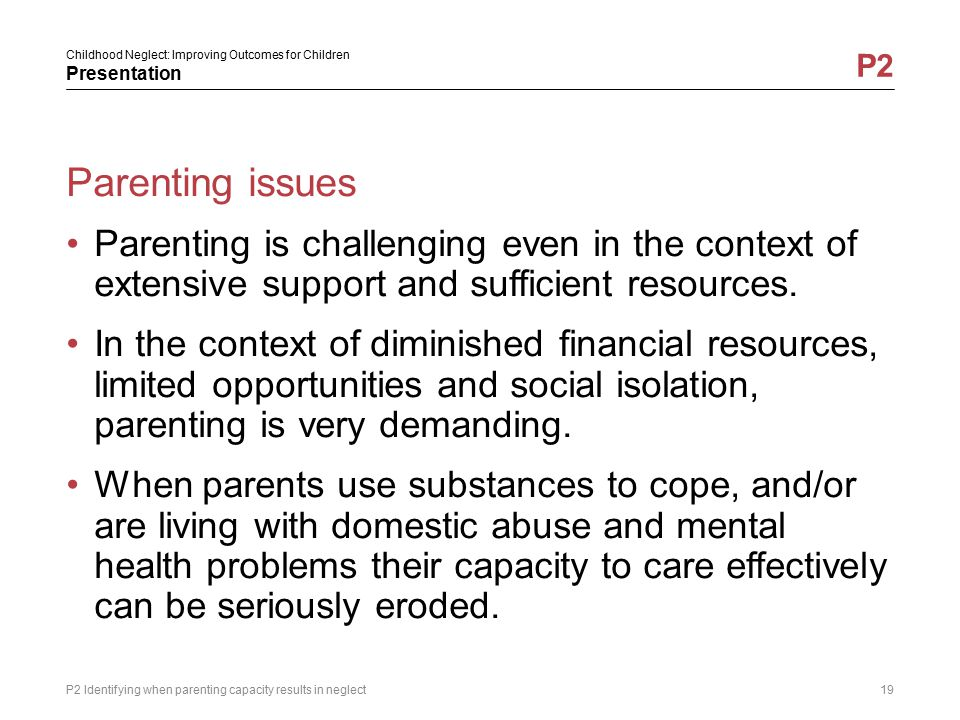 Parenting issues Parenting is challenging even in the context of extensive support and sufficient resources.