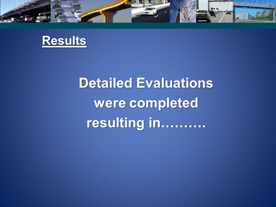 Detailed Evaluations were completed resulting in……….