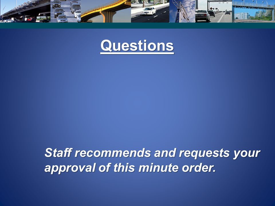 Questions Staff recommends and requests your approval of this minute order.