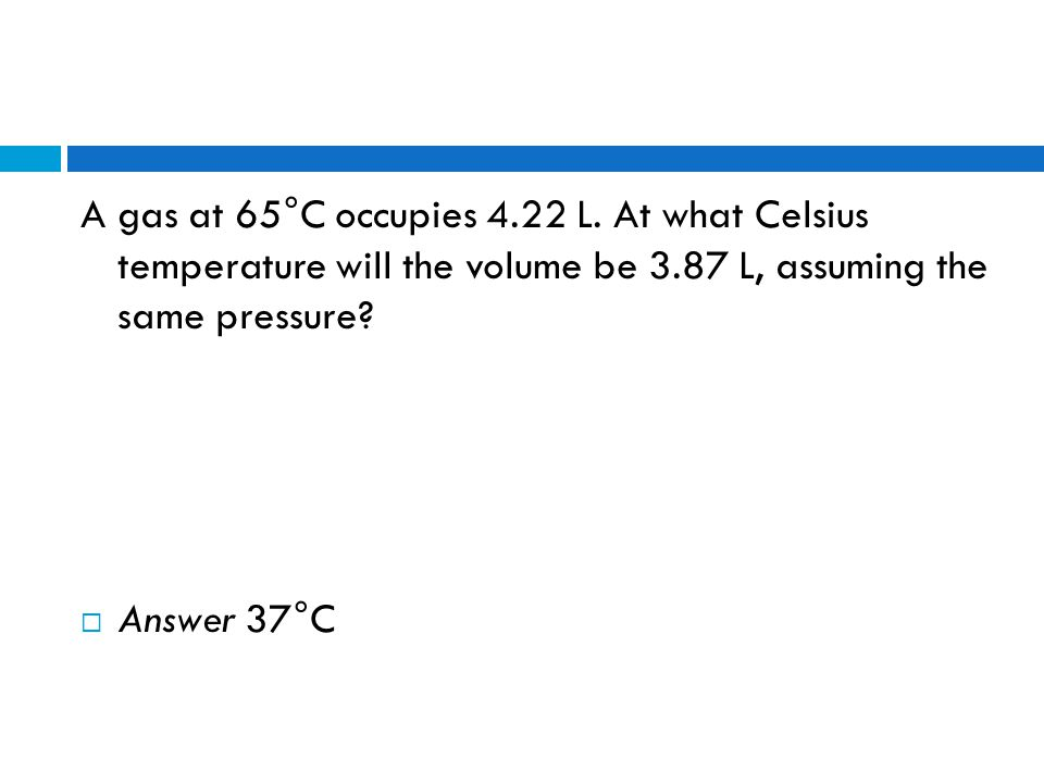 A gas at 65°C occupies 4.22 L. At what Celsius temperature will the volume be 3.87 L, assuming the same pressure