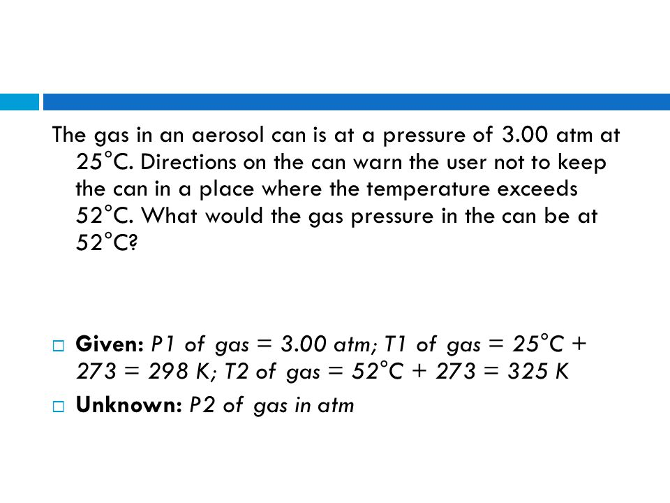 The gas in an aerosol can is at a pressure of 3. 00 atm at 25°C