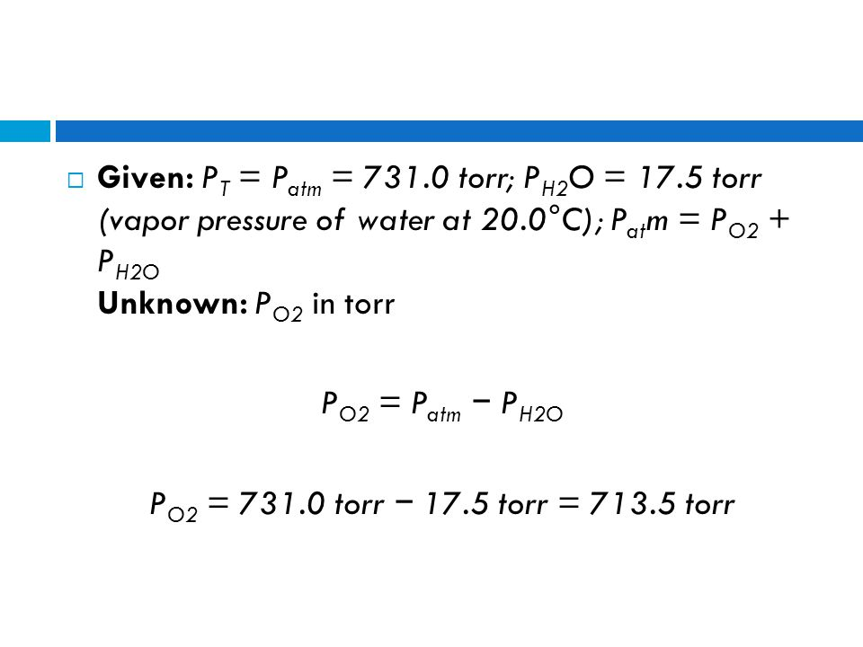 Given: PT = Patm = 731. 0 torr; PH2O = 17
