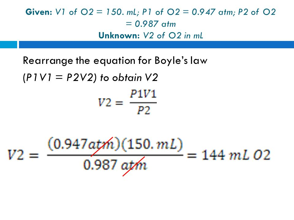 Rearrange the equation for Boyle's law (P1V1 = P2V2) to obtain V2