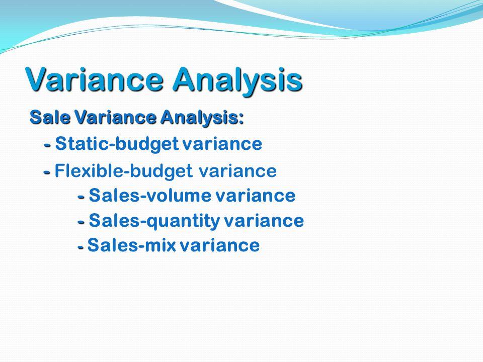 Variance Analysis Sale Variance Analysis: - Static-budget variance
