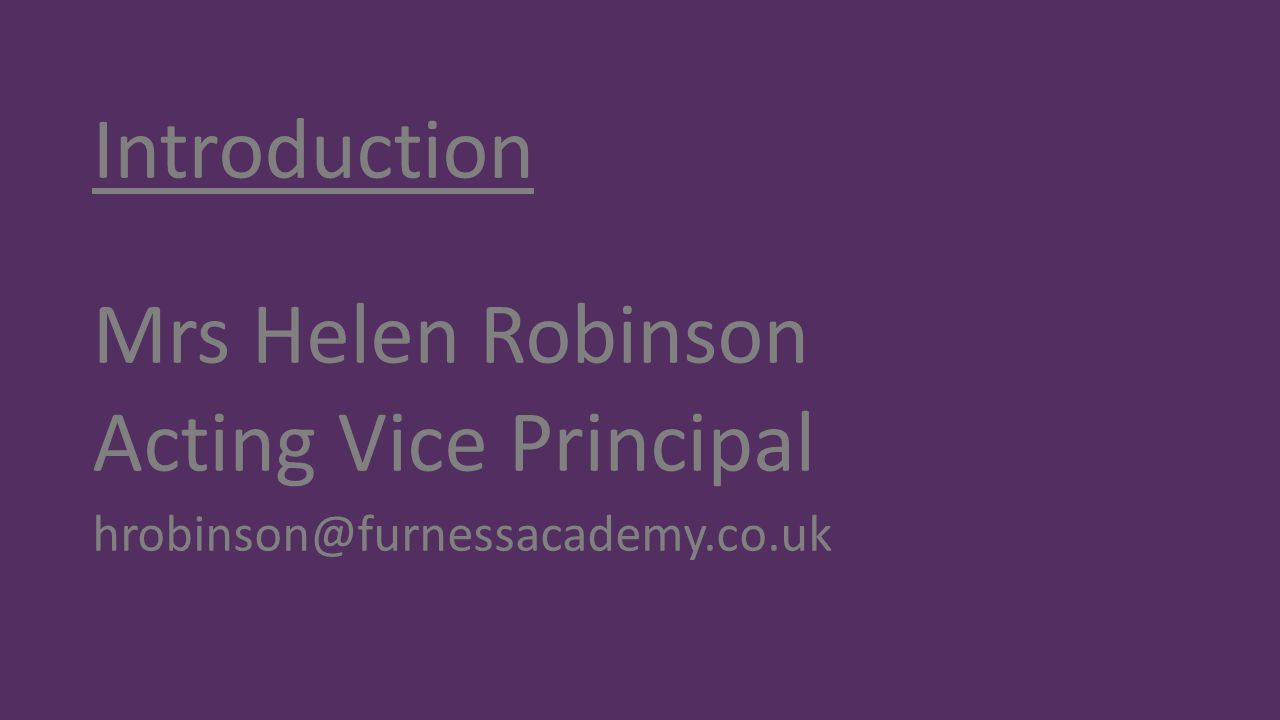 Introduction Mrs Helen Robinson Acting Vice Principal