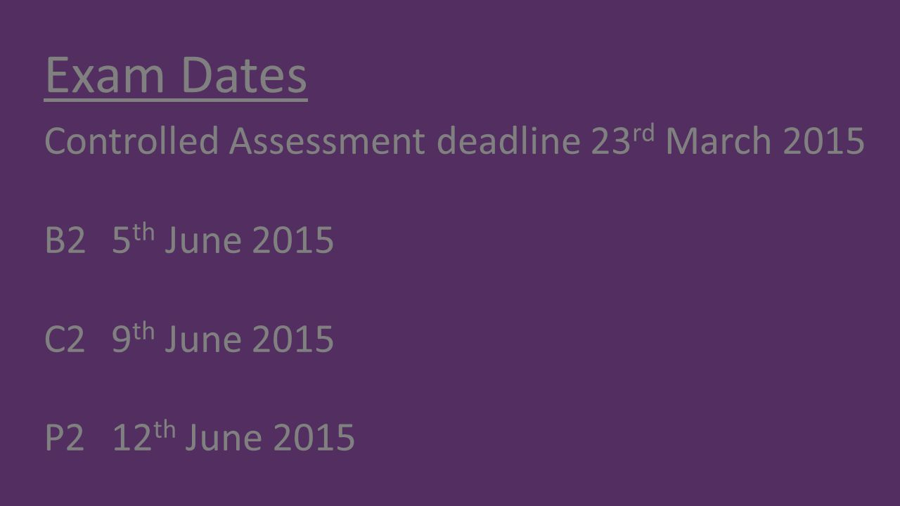 Exam Dates Controlled Assessment deadline 23rd March 2015