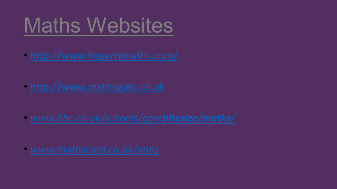 Maths Websites http://www.hegartymaths.com/ http://www.mathsguru.co.uk