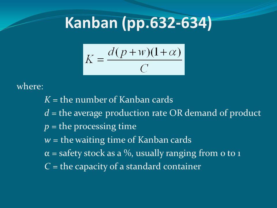 Kanban (pp.632-634) where: K = the number of Kanban cards