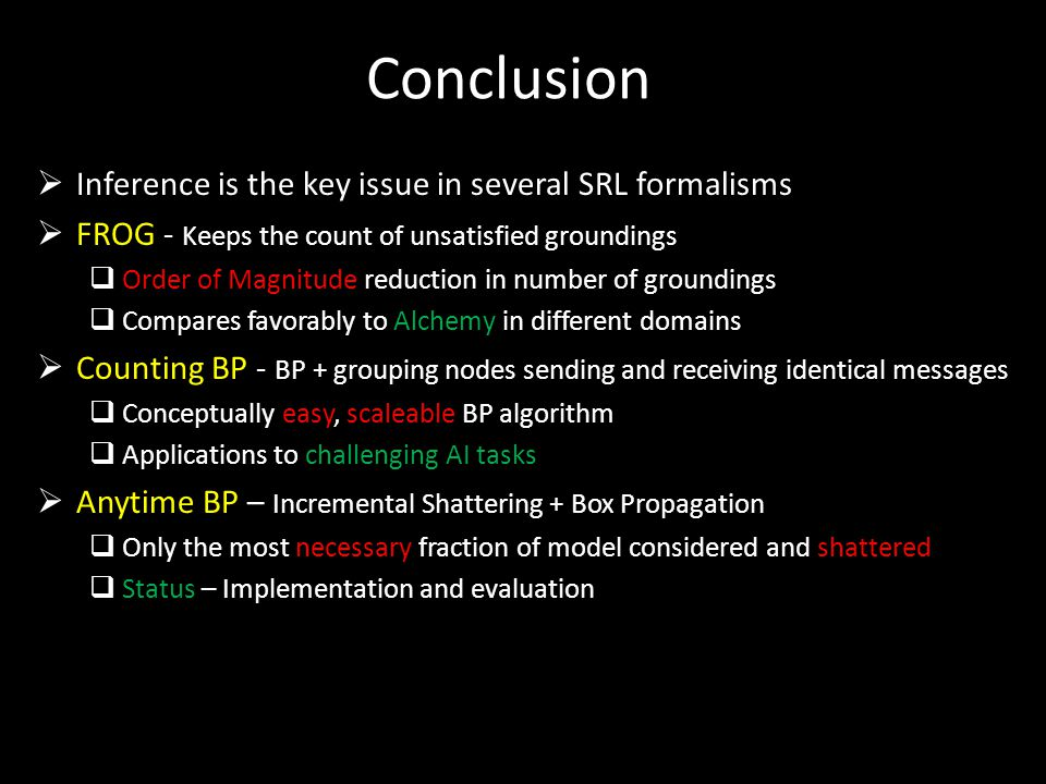Conclusion Inference is the key issue in several SRL formalisms