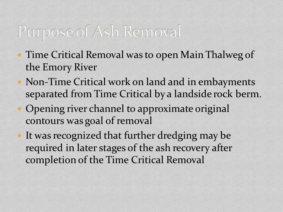 Purpose of Ash Removal Time Critical Removal was to open Main Thalweg of the Emory River.