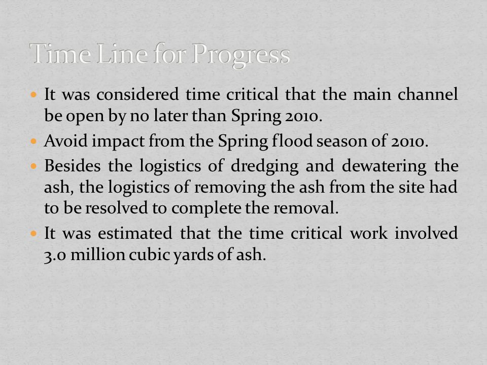 Time Line for Progress It was considered time critical that the main channel be open by no later than Spring