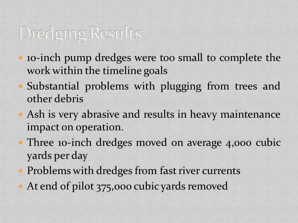 Dredging Results 10-inch pump dredges were too small to complete the work within the timeline goals.