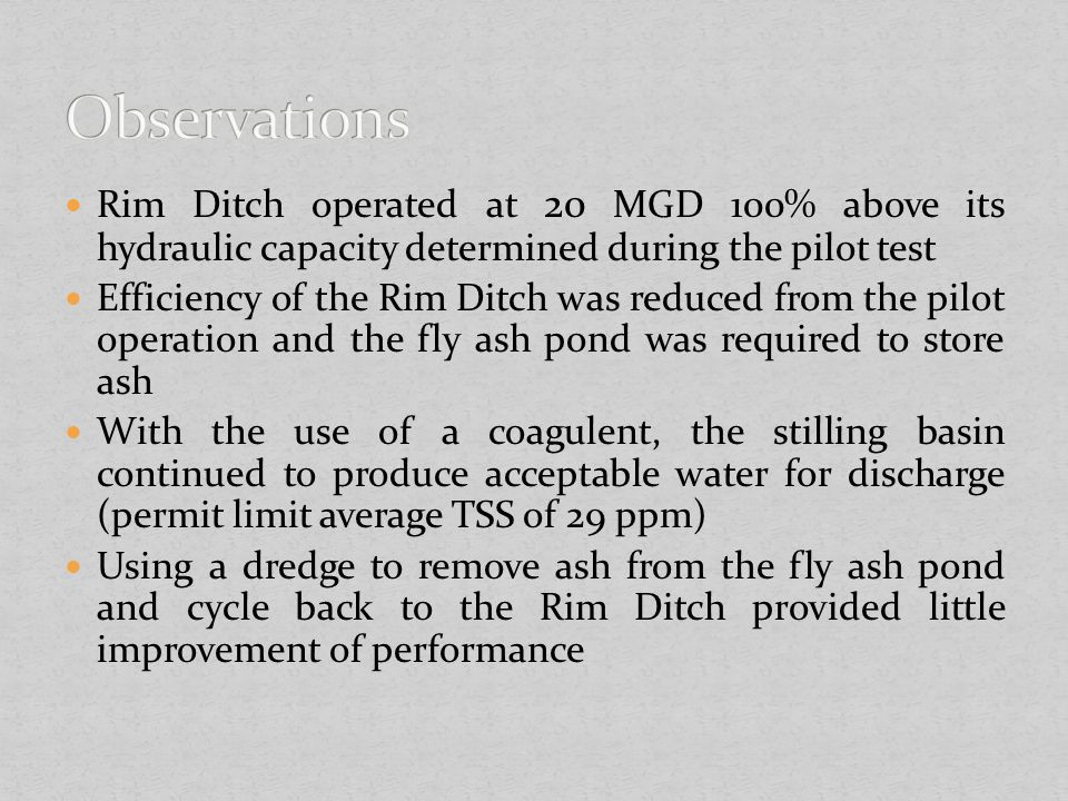 Observations Rim Ditch operated at 20 MGD 100% above its hydraulic capacity determined during the pilot test.
