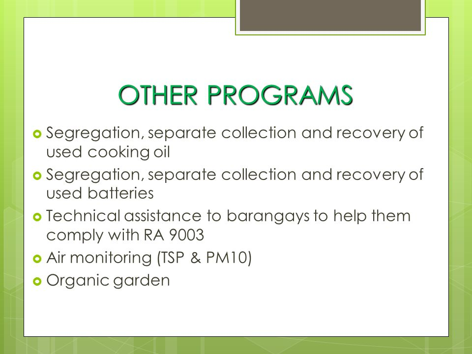 OTHER PROGRAMS Segregation, separate collection and recovery of used cooking oil. Segregation, separate collection and recovery of used batteries.