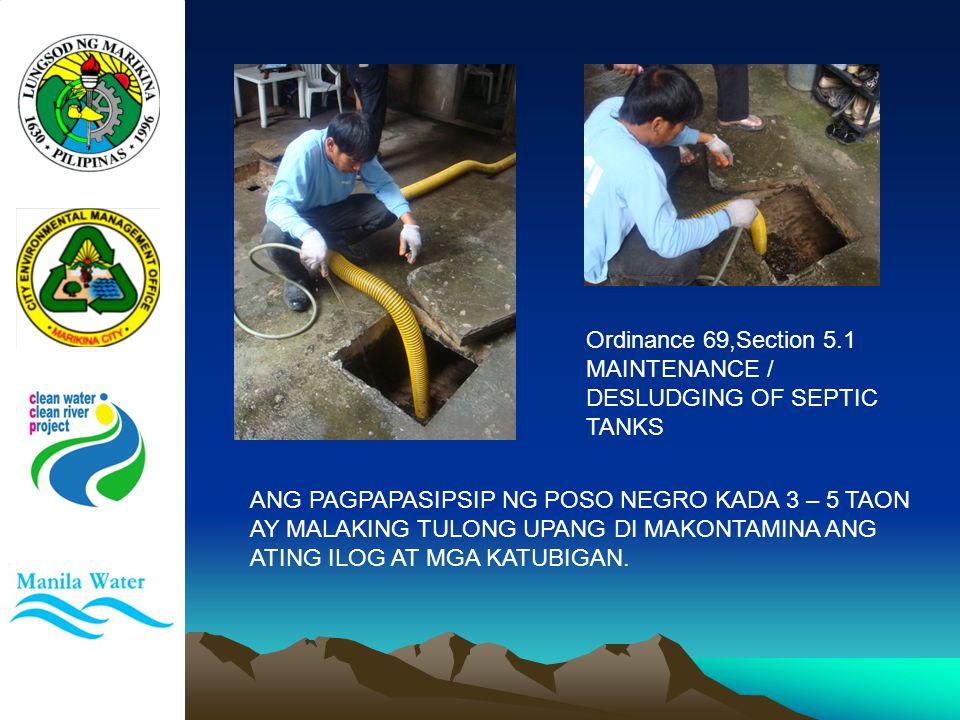 Ordinance 69,Section 5.1 MAINTENANCE / DESLUDGING OF SEPTIC TANKS. ANG PAGPAPASIPSIP NG POSO NEGRO KADA 3 – 5 TAON.