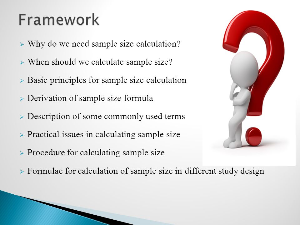 Framework Why do we need sample size calculation