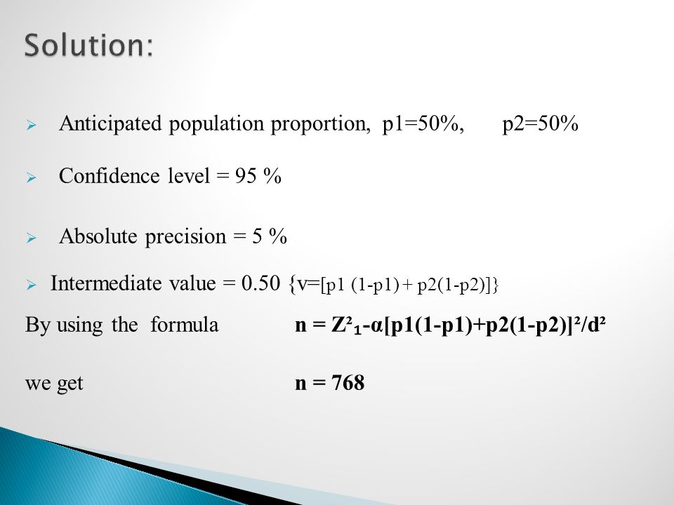 Solution: Anticipated population proportion, p1=50%, p2=50%