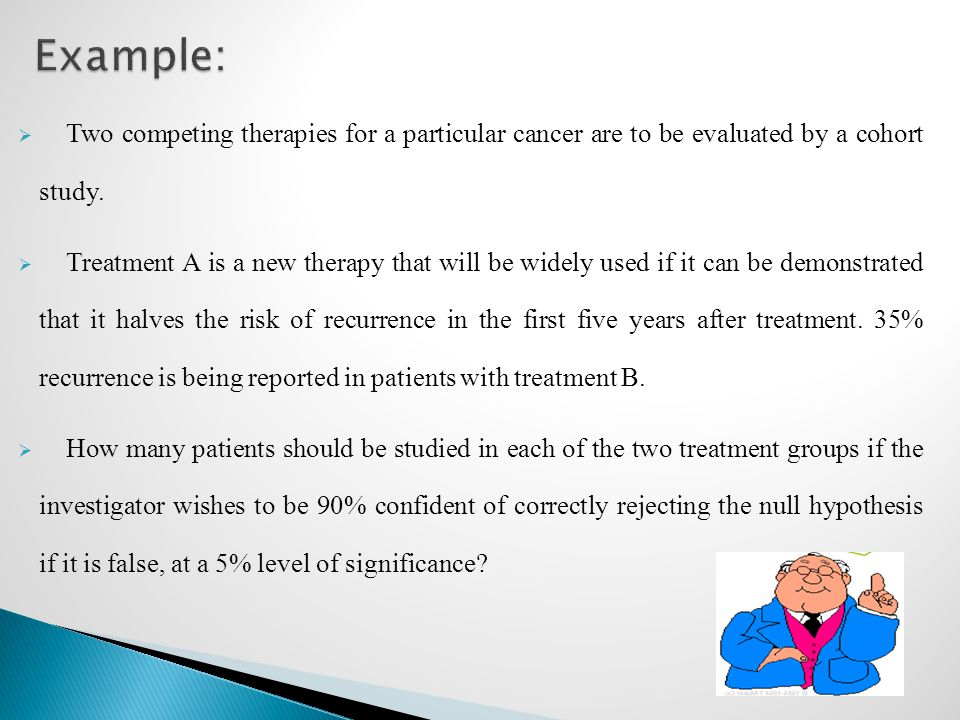 Example: Two competing therapies for a particular cancer are to be evaluated by a cohort study.