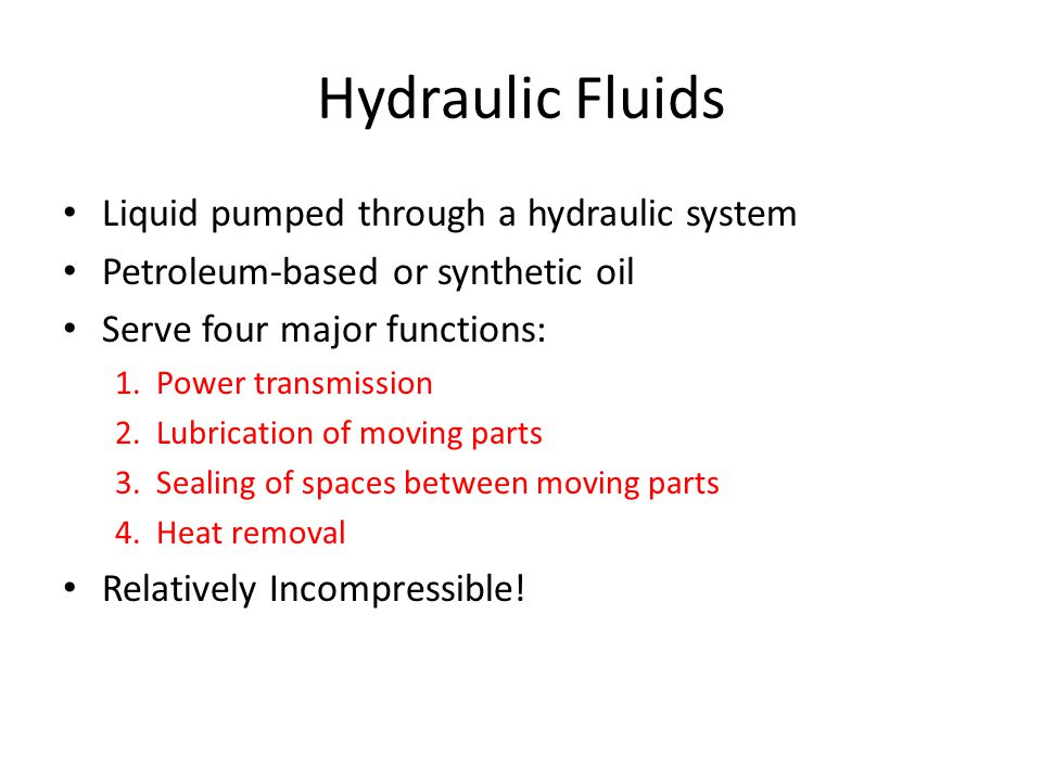 Hydraulic Fluids Liquid pumped through a hydraulic system