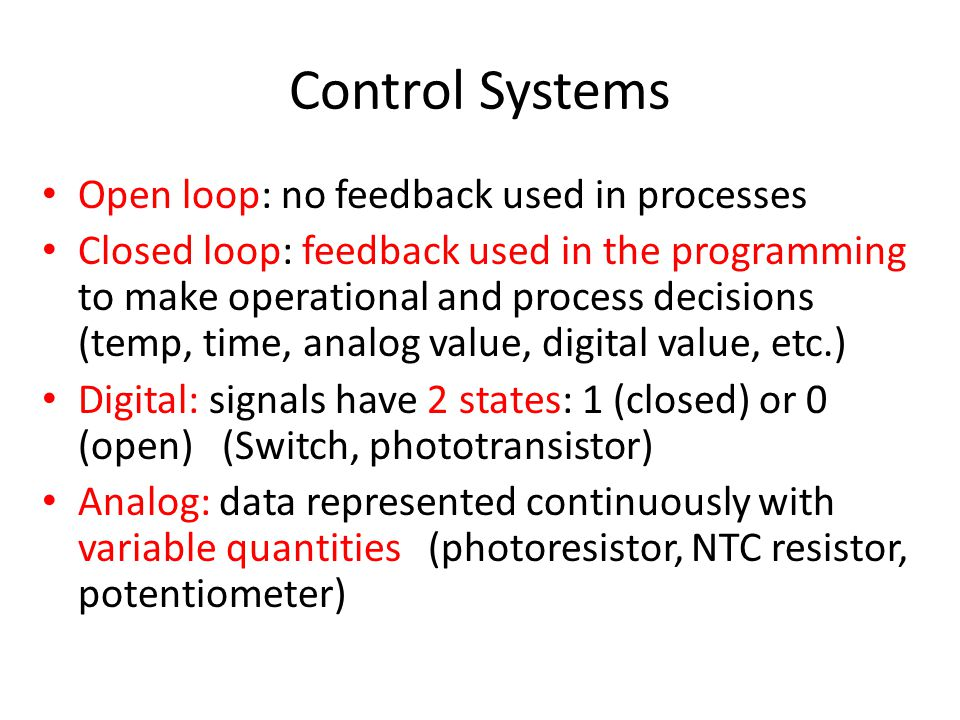 Control Systems Open loop: no feedback used in processes