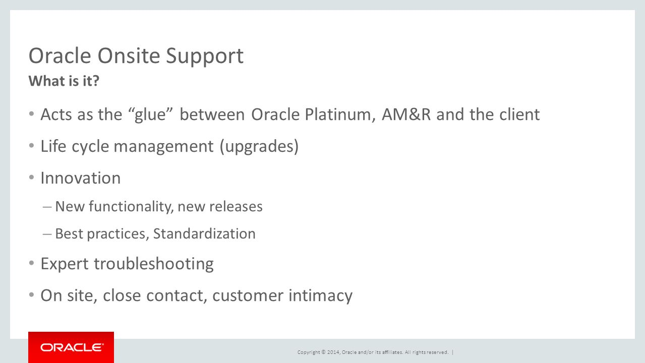 Oracle Onsite Support What is it Acts as the glue between Oracle Platinum, AM&R and the client.