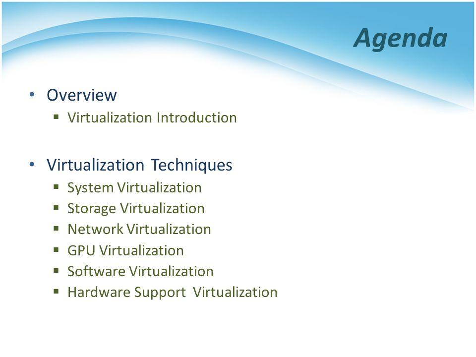 Agenda Overview Virtualization Techniques Virtualization Introduction