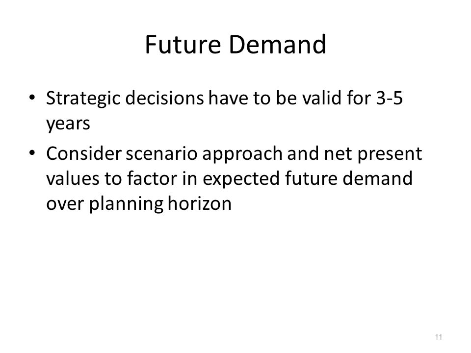 Future Demand Strategic decisions have to be valid for 3-5 years