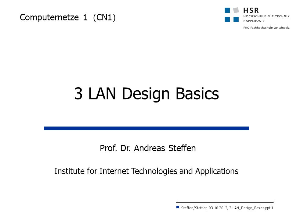 3 LAN Design Basics Computernetze 1 (CN1) Prof. Dr. Andreas Steffen