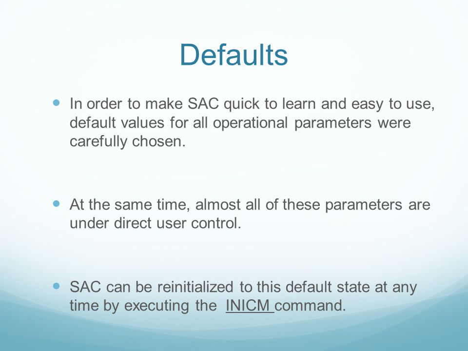 Defaults In order to make SAC quick to learn and easy to use, default values for all operational parameters were carefully chosen.