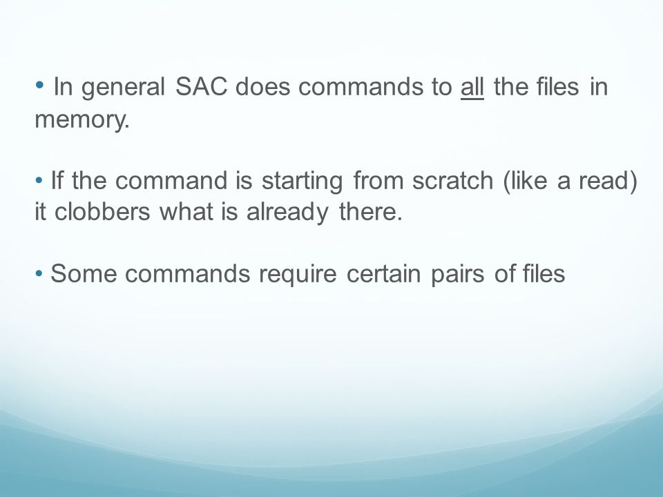 In general SAC does commands to all the files in memory.