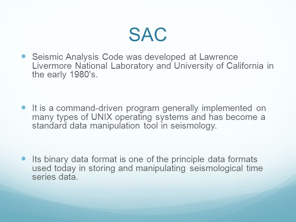 SAC Seismic Analysis Code was developed at Lawrence Livermore National Laboratory and University of California in the early 1980 s.