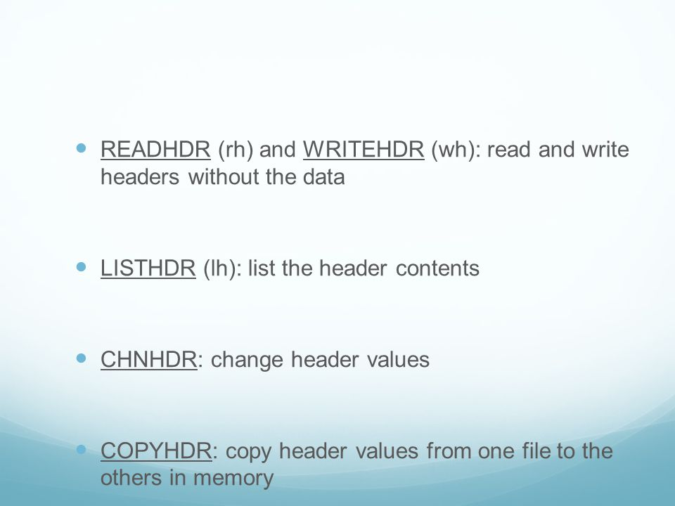 READHDR (rh) and WRITEHDR (wh): read and write headers without the data