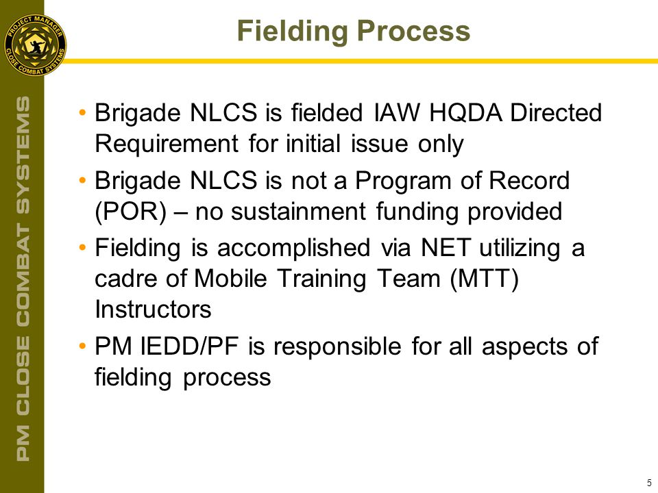 Fielding Process Brigade NLCS is fielded IAW HQDA Directed Requirement for initial issue only.