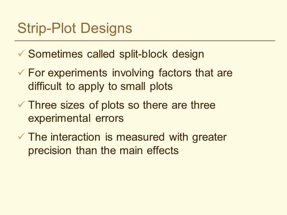 Strip-Plot Designs Sometimes called split-block design
