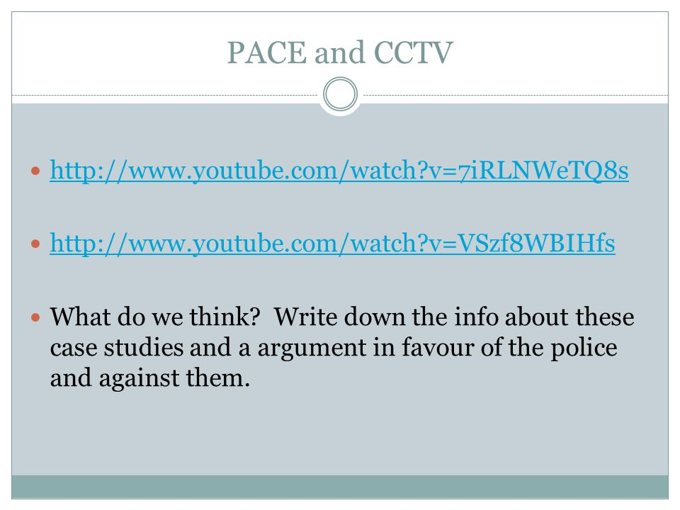 PACE and CCTV http://www.youtube.com/watch v=7iRLNWeTQ8s