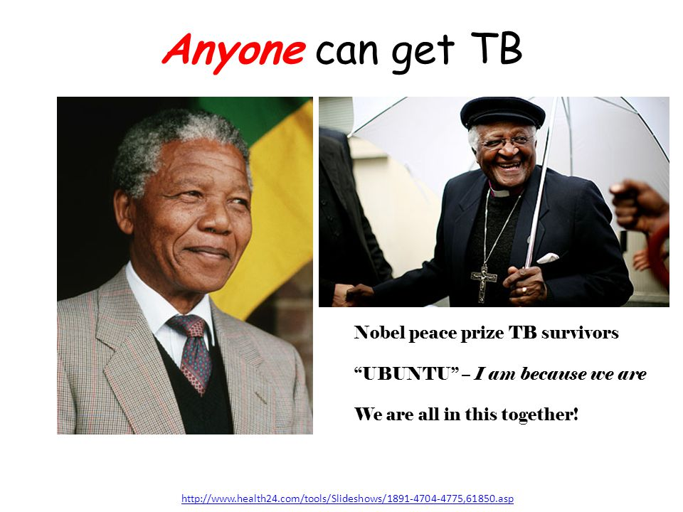 Anyone can get TB Nobel peace prize TB survivors
