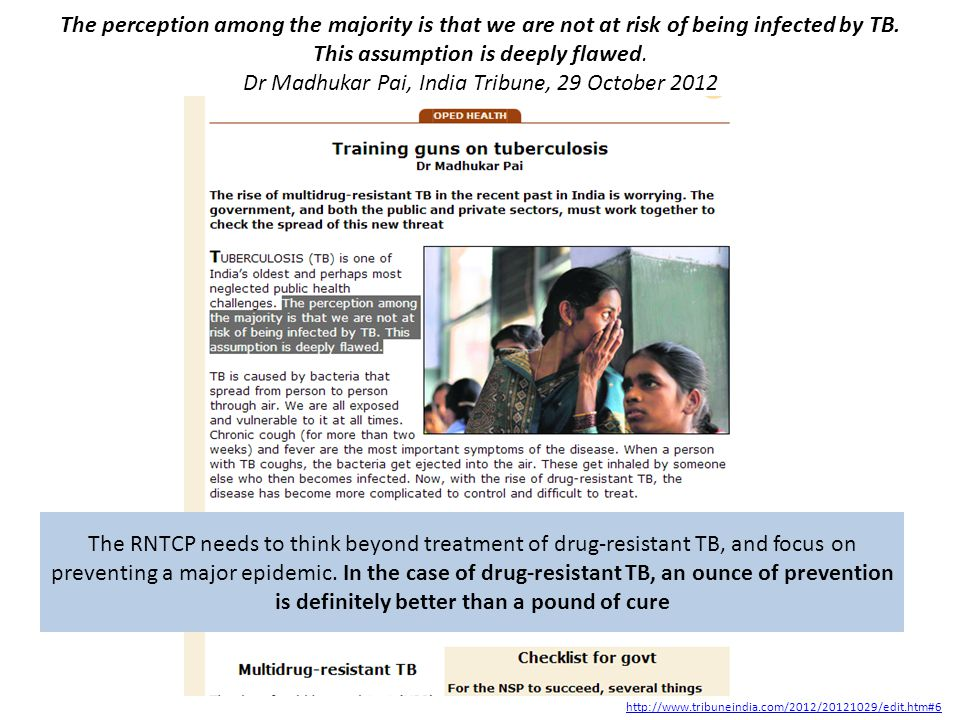 The perception among the majority is that we are not at risk of being infected by TB. This assumption is deeply flawed. Dr Madhukar Pai, India Tribune, 29 October 2012
