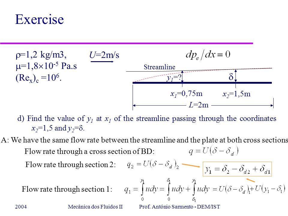 Exercise =1,2 kg/m3, U=2m/s =1,810-5 Pa.s (Rex)c =106.  y1=