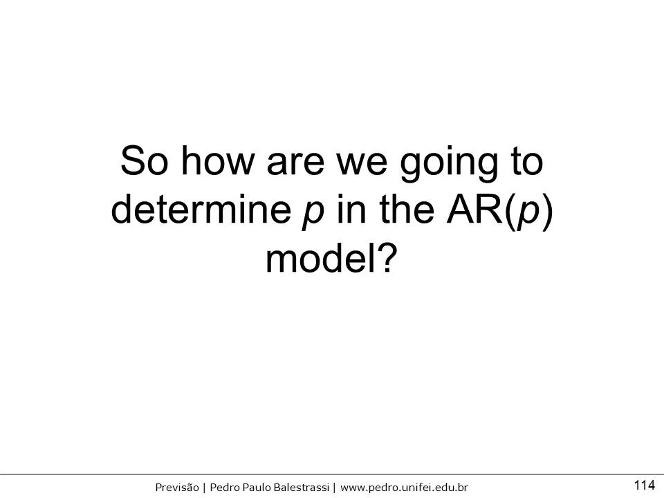 So how are we going to determine p in the AR(p) model