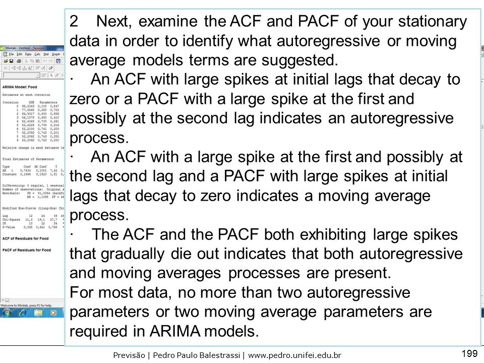 2 Next, examine the ACF and PACF of your stationary data in order to identify what autoregressive or moving average models terms are suggested.